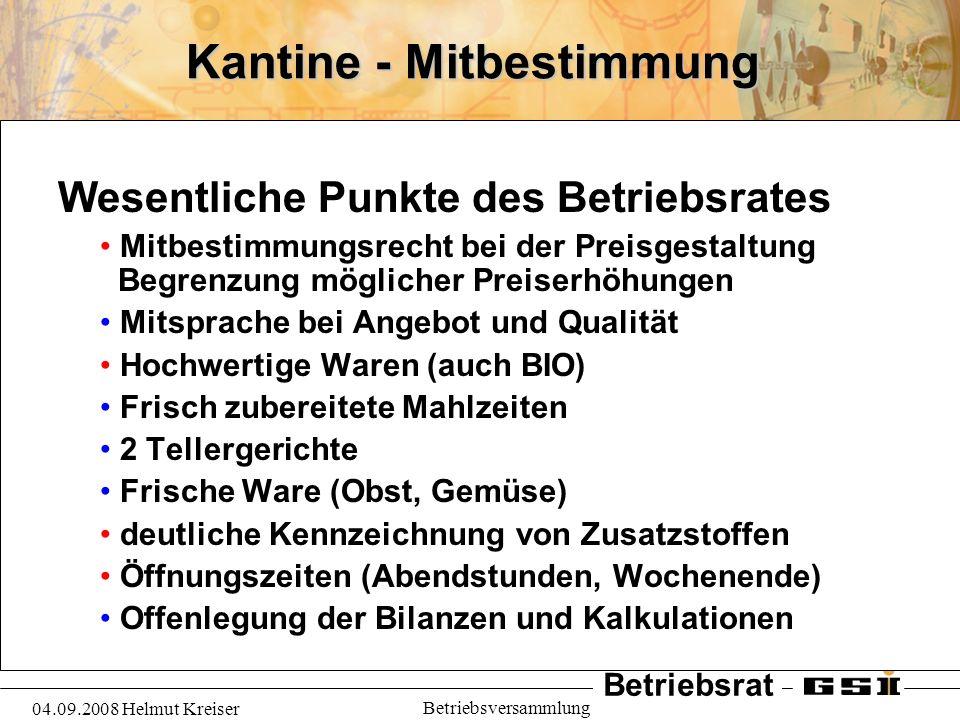 Betriebsrat 04.09.2008 Helmut Kreiser Betriebsversammlung Kantine - Mitbestimmung Wesentliche Punkte des Betriebsrates Mitbestimmungsrecht bei der Pre