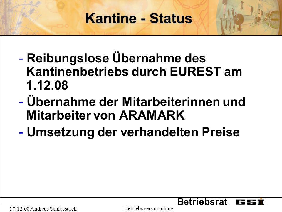 Betriebsrat 17.12.08 Andreas Schlossarek Betriebsversammlung Kantine - Status - Reibungslose Übernahme des Kantinenbetriebs durch EUREST am 1.12.08 -