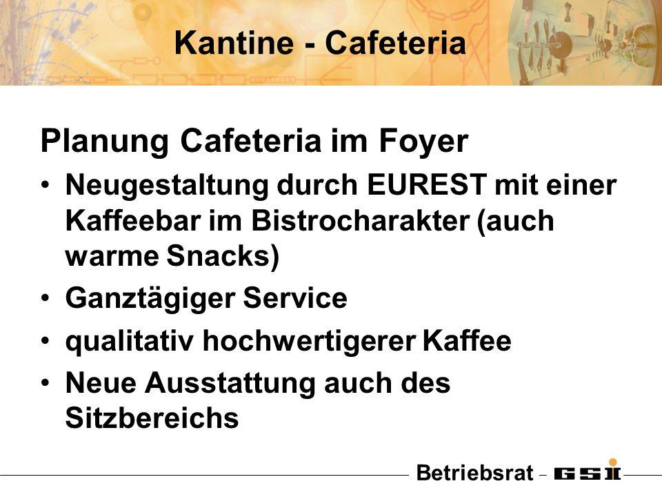 Betriebsrat Kantine - Cafeteria Planung Cafeteria im Foyer Neugestaltung durch EUREST mit einer Kaffeebar im Bistrocharakter (auch warme Snacks) Ganzt