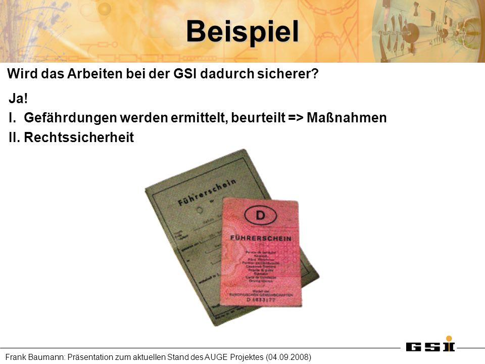 Frank Baumann: Präsentation zum aktuellen Stand des AUGE Projektes (04.09.2008)Beispiel Wird das Arbeiten bei der GSI dadurch sicherer? Ja! I.Gefährdu