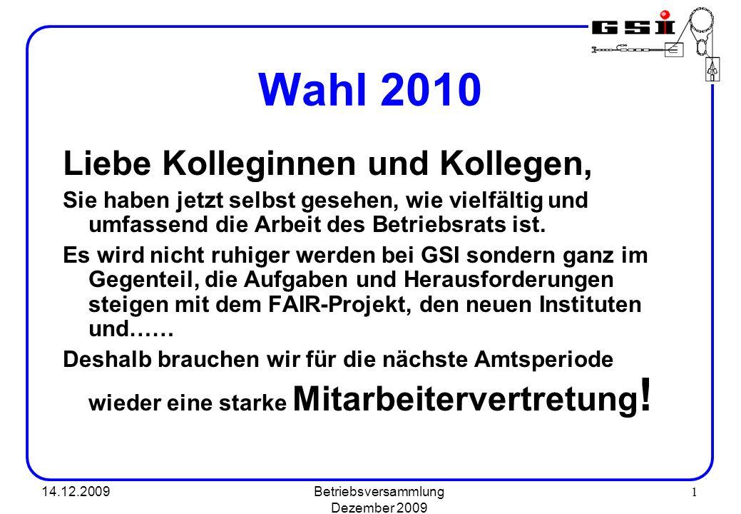 14.12.2009Betriebsversammlung Dezember 2009 1 Wahl 2010 Liebe Kolleginnen und Kollegen, Sie haben jetzt selbst gesehen, wie vielfältig und umfassend d