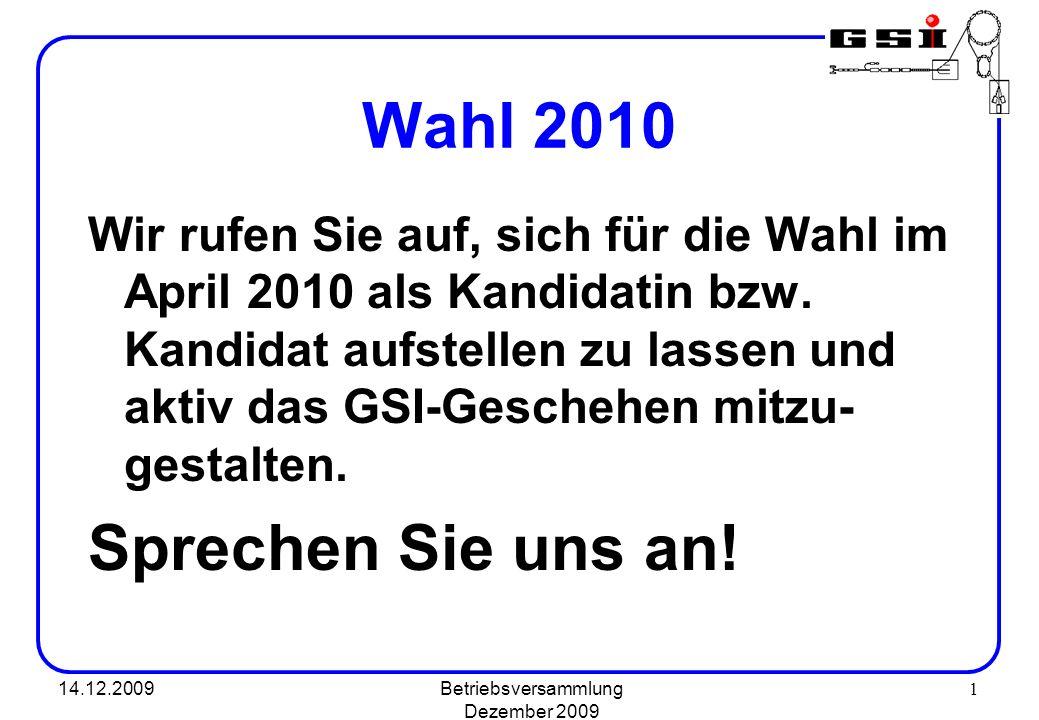 14.12.2009Betriebsversammlung Dezember 2009 1 Wahl 2010 Wir rufen Sie auf, sich für die Wahl im April 2010 als Kandidatin bzw. Kandidat aufstellen zu