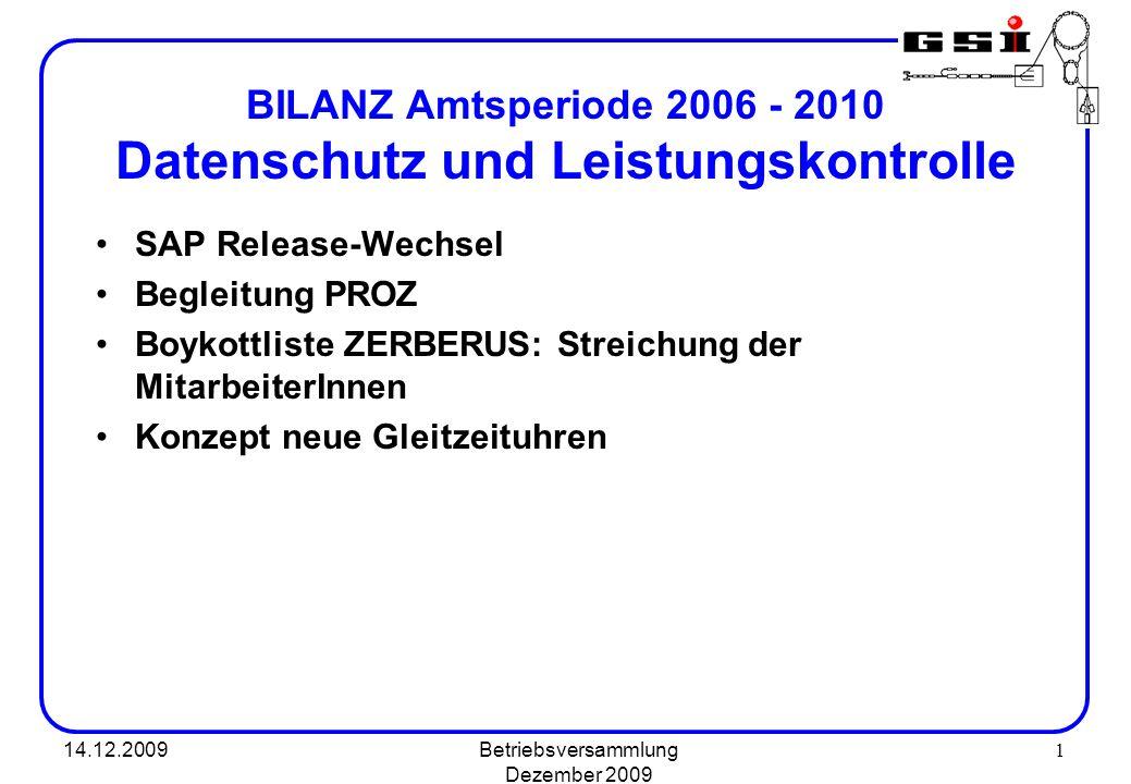 14.12.2009Betriebsversammlung Dezember 2009 1 BILANZ Amtsperiode 2006 - 2010 Datenschutz und Leistungskontrolle SAP Release-Wechsel Begleitung PROZ Bo