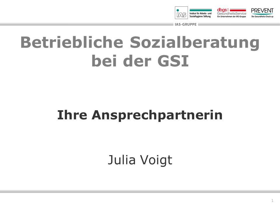 1 Betriebliche Sozialberatung bei der GSI Ihre Ansprechpartnerin Julia Voigt