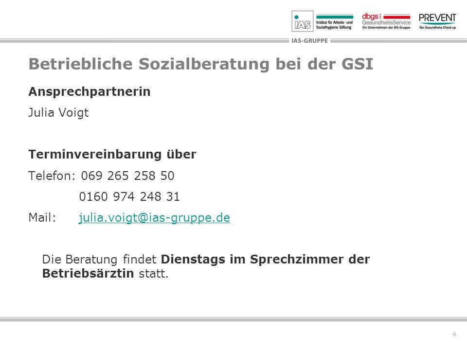 4 Betriebliche Sozialberatung bei der GSI Ansprechpartnerin Julia Voigt Terminvereinbarung über Telefon: 069 265 258 50 0160 974 248 31 Mail: julia.vo