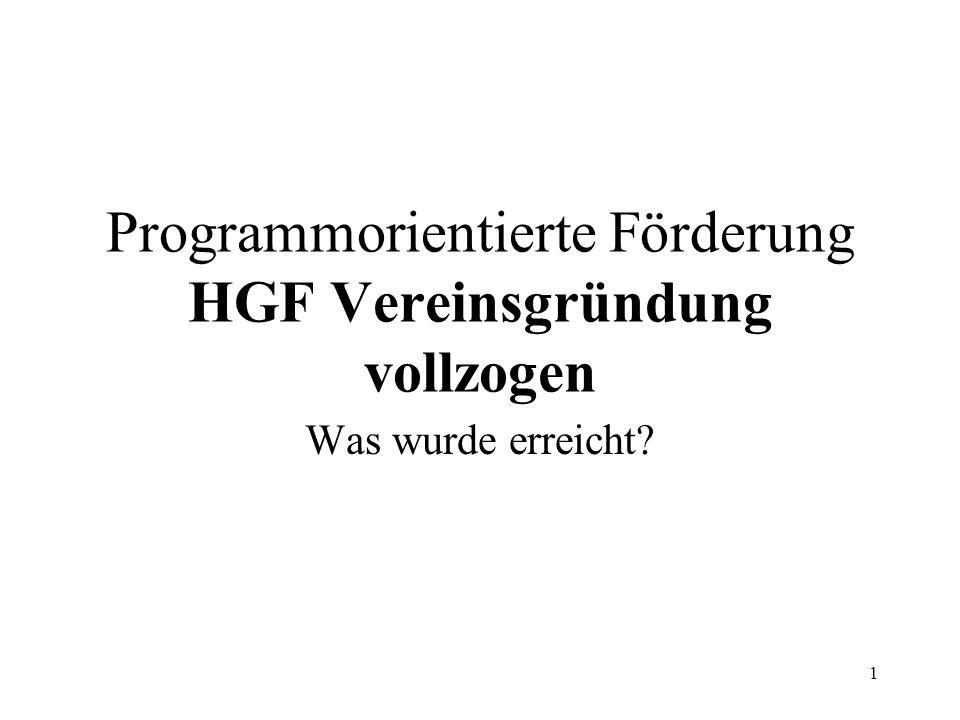 1 Programmorientierte Förderung HGF Vereinsgründung vollzogen Was wurde erreicht?
