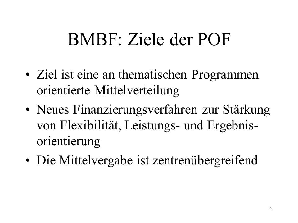5 BMBF: Ziele der POF Ziel ist eine an thematischen Programmen orientierte Mittelverteilung Neues Finanzierungsverfahren zur Stärkung von Flexibilität