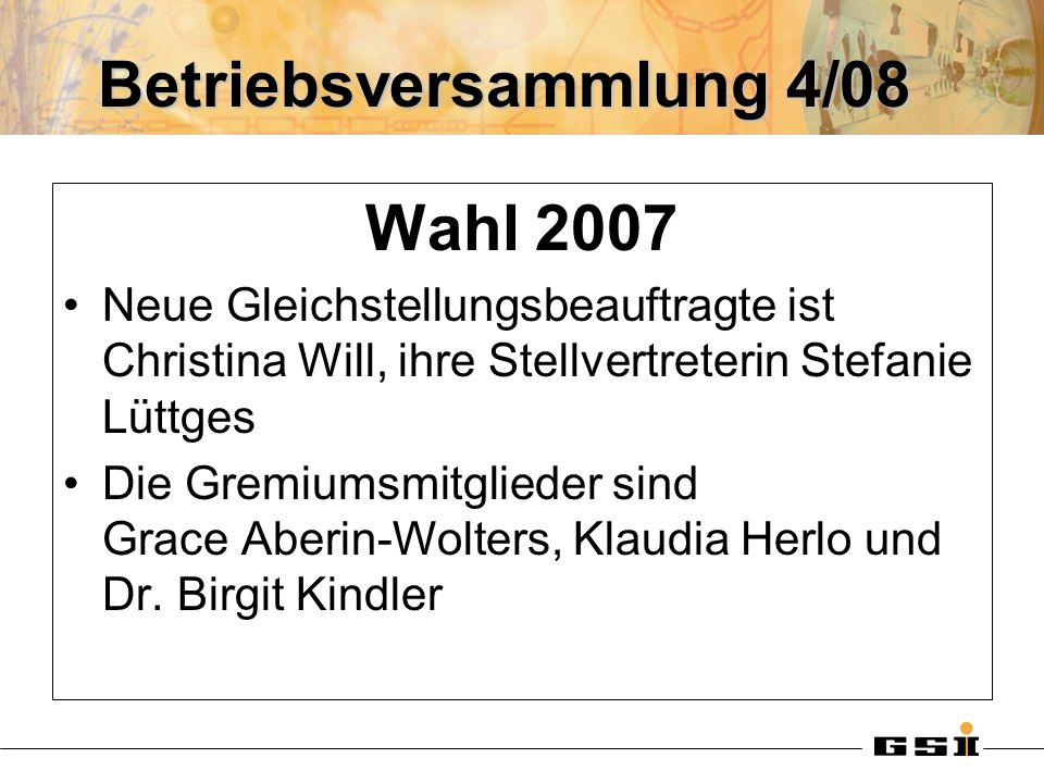 Betriebsversammlung 4/08 Wahl 2007 Neue Gleichstellungsbeauftragte ist Christina Will, ihre Stellvertreterin Stefanie Lüttges Die Gremiumsmitglieder s
