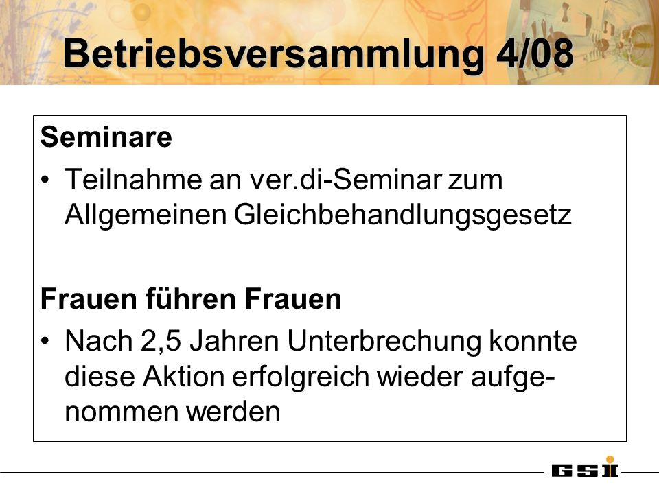 Betriebsversammlung 4/08 Seminare Teilnahme an ver.di-Seminar zum Allgemeinen Gleichbehandlungsgesetz Frauen führen Frauen Nach 2,5 Jahren Unterbrechu