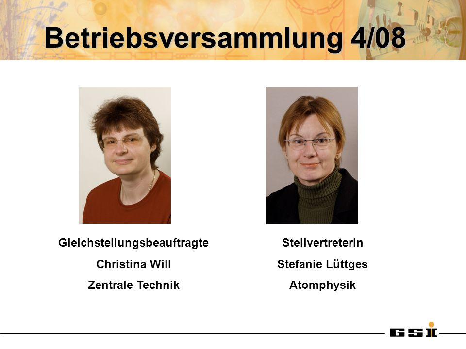 Betriebsversammlung 4/08 Gleichstellungsbeauftragte Christina Will Zentrale Technik Stellvertreterin Stefanie Lüttges Atomphysik