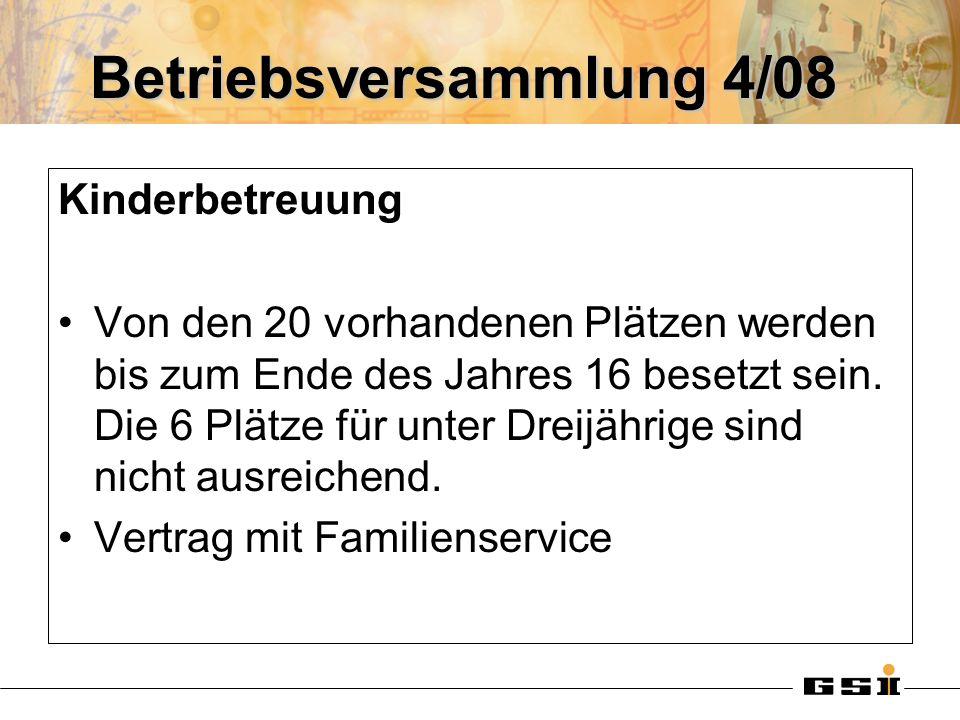 Betriebsversammlung 4/08 Kinderbetreuung Von den 20 vorhandenen Plätzen werden bis zum Ende des Jahres 16 besetzt sein. Die 6 Plätze für unter Dreijäh