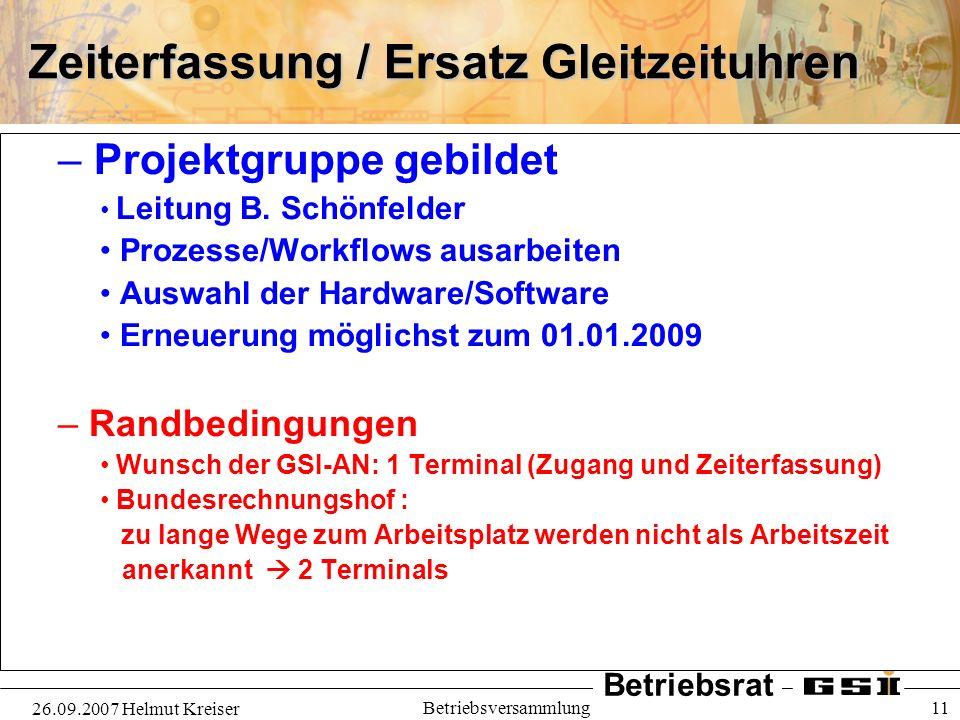 Betriebsrat 26.09.2007 Helmut Kreiser Betriebsversammlung 11 Zeiterfassung / Ersatz Gleitzeituhren – Projektgruppe gebildet Leitung B. Schönfelder Pro