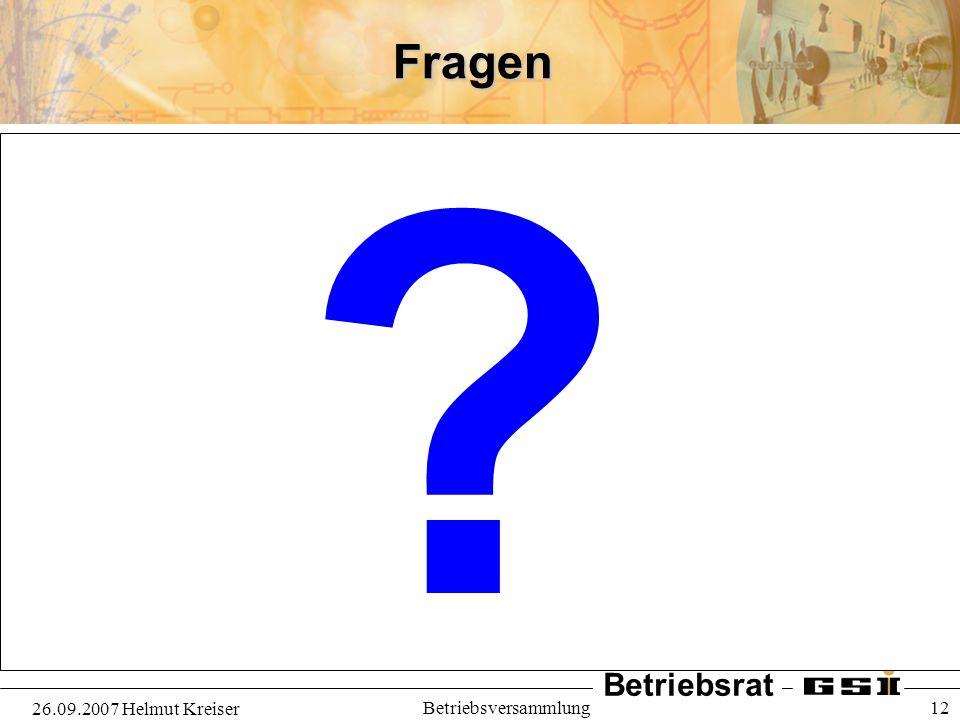 Betriebsrat 26.09.2007 Helmut Kreiser Betriebsversammlung 12Fragen ?