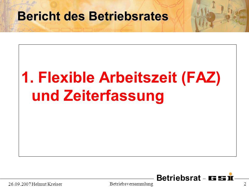 Betriebsrat 26.09.2007 Helmut Kreiser Betriebsversammlung 2 Bericht des Betriebsrates 1. Flexible Arbeitszeit (FAZ) und Zeiterfassung
