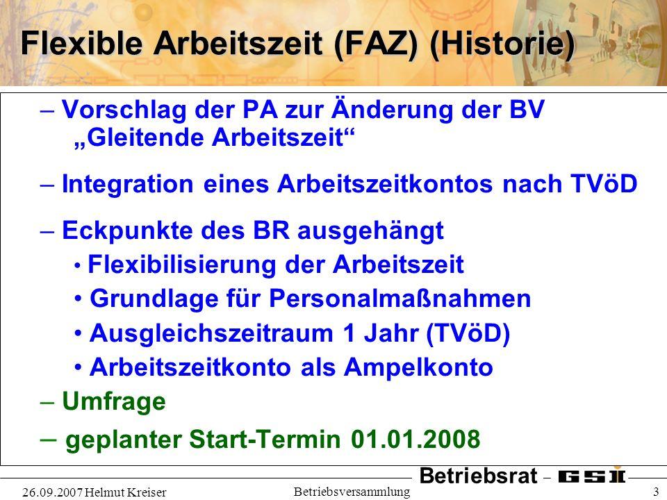Betriebsrat 26.09.2007 Helmut Kreiser Betriebsversammlung 4 Flexible Arbeitszeit (FAZ) – Diskussionen mit PA Beschleuniger – Diskussionsentwurf an die GF weitergeleitet BR PA Beschleuniger