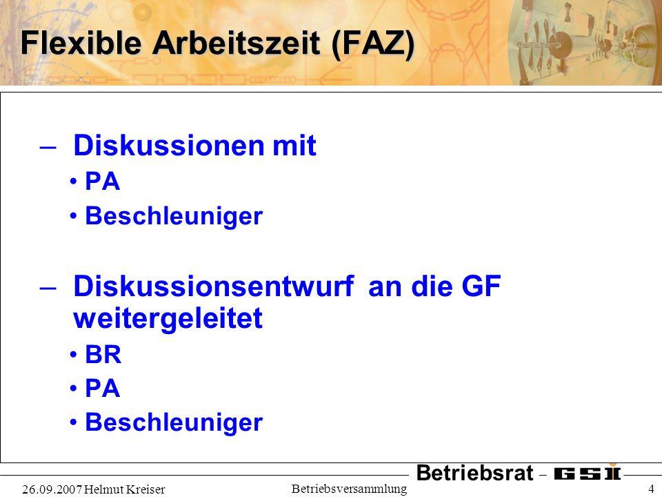 Betriebsrat 26.09.2007 Helmut Kreiser Betriebsversammlung 4 Flexible Arbeitszeit (FAZ) – Diskussionen mit PA Beschleuniger – Diskussionsentwurf an die