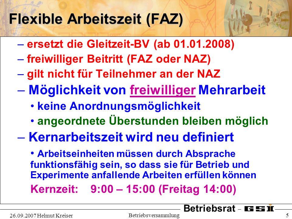 Betriebsrat 26.09.2007 Helmut Kreiser Betriebsversammlung 6 Flexible Arbeitszeit (FAZ) – Rahmenzeit: 06:00 – 20:00 (TVöD) – Zeitplus: 20 Stunden / Monat max.