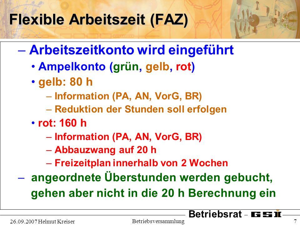 Betriebsrat 26.09.2007 Helmut Kreiser Betriebsversammlung 8 Flexible Arbeitszeit (FAZ) – Grundlage für Personalmaßnahmen – Randbedingungen Tarifvertrag TVöD Arbeitszeitgesetz (ArbZG) – max.