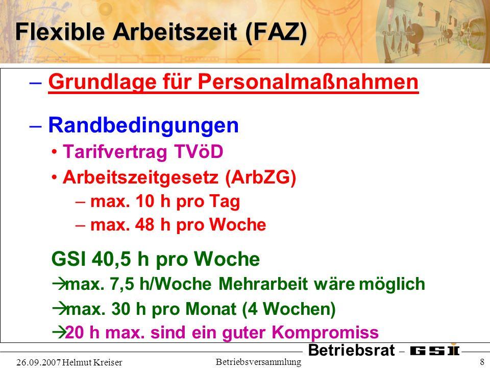 Betriebsrat 26.09.2007 Helmut Kreiser Betriebsversammlung 8 Flexible Arbeitszeit (FAZ) – Grundlage für Personalmaßnahmen – Randbedingungen Tarifvertra