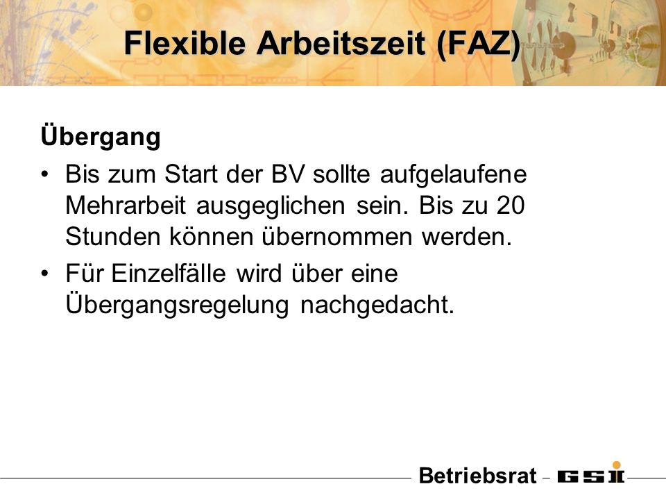 Betriebsrat Flexible Arbeitszeit (FAZ) Übergang Bis zum Start der BV sollte aufgelaufene Mehrarbeit ausgeglichen sein. Bis zu 20 Stunden können überno