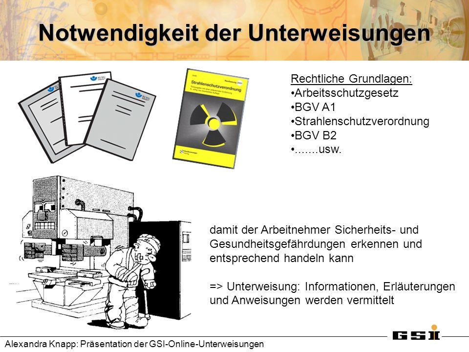 Notwendigkeit der Unterweisungen damit der Arbeitnehmer Sicherheits- und Gesundheitsgefährdungen erkennen und entsprechend handeln kann => Unterweisun