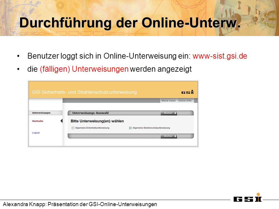 Durchführung der Online-Unterw. Benutzer loggt sich in Online-Unterweisung ein: www-sist.gsi.de die (fälligen) Unterweisungen werden angezeigt Alexand