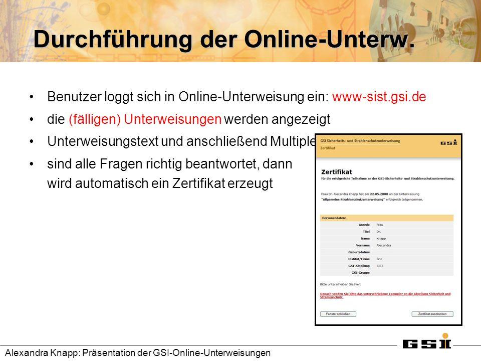 Durchführung der Online-Unterw. Benutzer loggt sich in Online-Unterweisung ein: www-sist.gsi.de die (fälligen) Unterweisungen werden angezeigt Unterwe