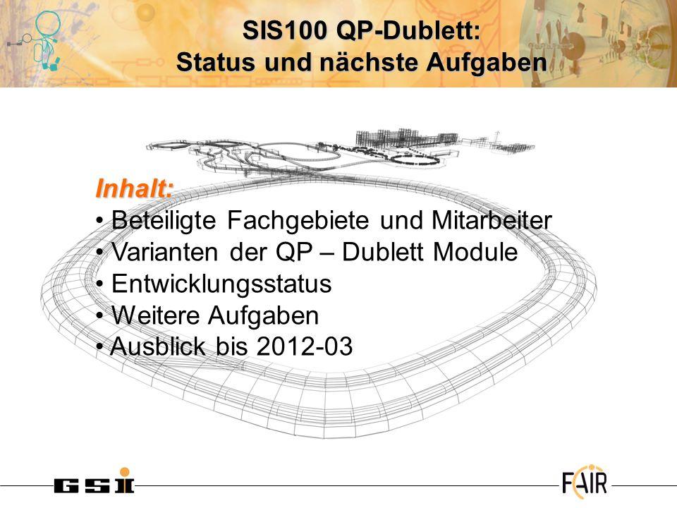 SIS100 QP-Dublett: Status und nächste Aufgaben Inhalt: Beteiligte Fachgebiete und Mitarbeiter Varianten der QP – Dublett Module Entwicklungsstatus Wei