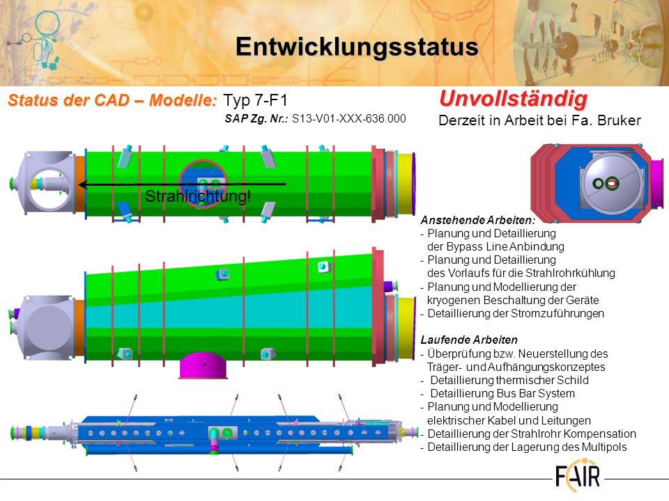 Entwicklungsstatus Status der CAD – Modelle: Status der CAD – Modelle:Typ 7-F1 Anstehende Arbeiten: -Planung und Detaillierung der Bypass Line Anbindu