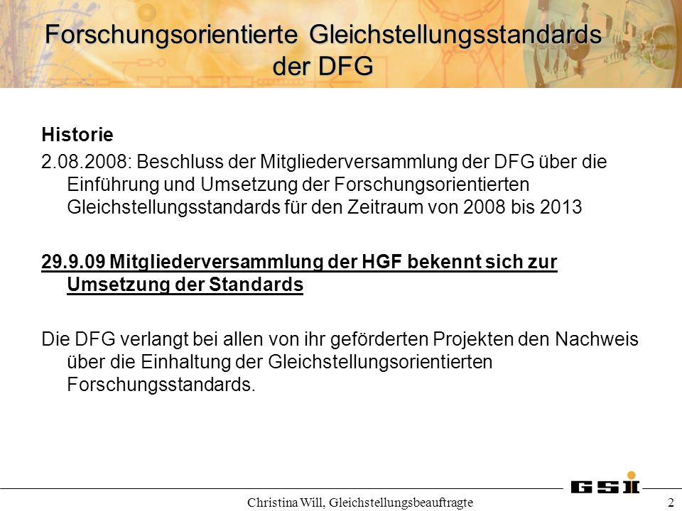 Forschungsorientierte Gleichstellungsstandards der DFG Christina Will, Gleichstellungsbeauftragte 2 Historie 2.08.2008: Beschluss der Mitgliederversam