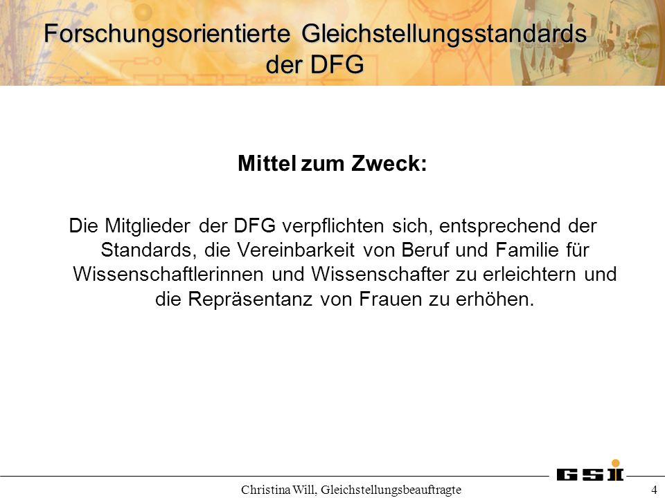 Forschungsorientierte Gleichstellungsstandards der DFG Christina Will, Gleichstellungsbeauftragte 4 Mittel zum Zweck: Die Mitglieder der DFG verpflich