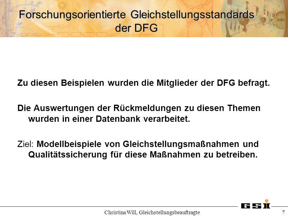 Forschungsorientierte Gleichstellungsstandards der DFG Christina Will, Gleichstellungsbeauftragte 7 Zu diesen Beispielen wurden die Mitglieder der DFG