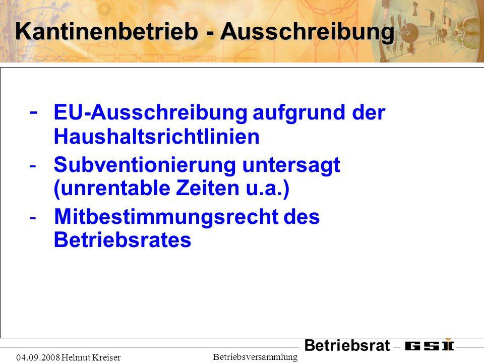 Betriebsrat 04.09.2008 Helmut Kreiser Betriebsversammlung Kantinenbetrieb - Ausschreibung - EU-Ausschreibung aufgrund der Haushaltsrichtlinien -Subven