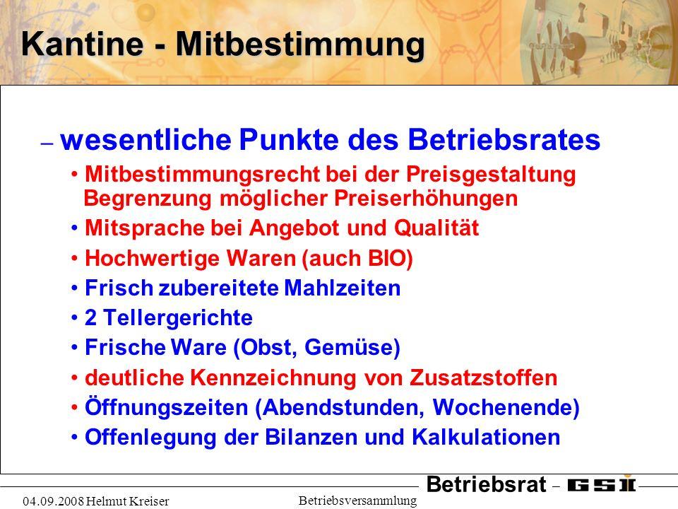 Betriebsrat 04.09.2008 Helmut Kreiser Betriebsversammlung Kantine - Mitbestimmung – wesentliche Punkte des Betriebsrates Mitbestimmungsrecht bei der P