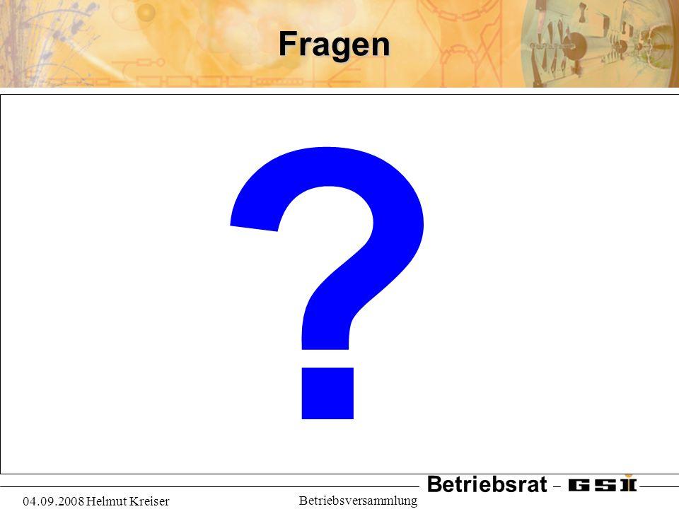 Betriebsrat 04.09.2008 Helmut Kreiser BetriebsversammlungFragen ?