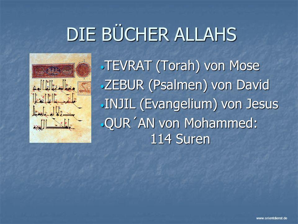 www.orientdienst.de DIE BÜCHER ALLAHS TEVRAT (Torah) von Mose TEVRAT (Torah) von Mose ZEBUR (Psalmen) von David ZEBUR (Psalmen) von David INJIL (Evang