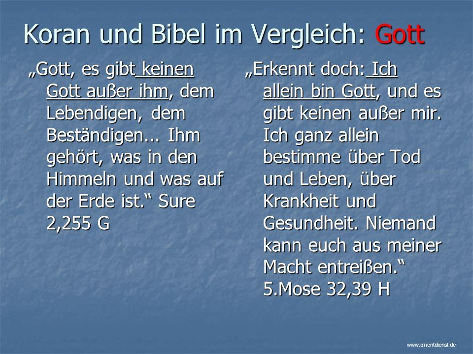 www.orientdienst.de Koran und Bibel im Vergleich: Gott Gott, es gibt keinen Gott außer ihm, dem Lebendigen, dem Beständigen... Ihm gehört, was in den
