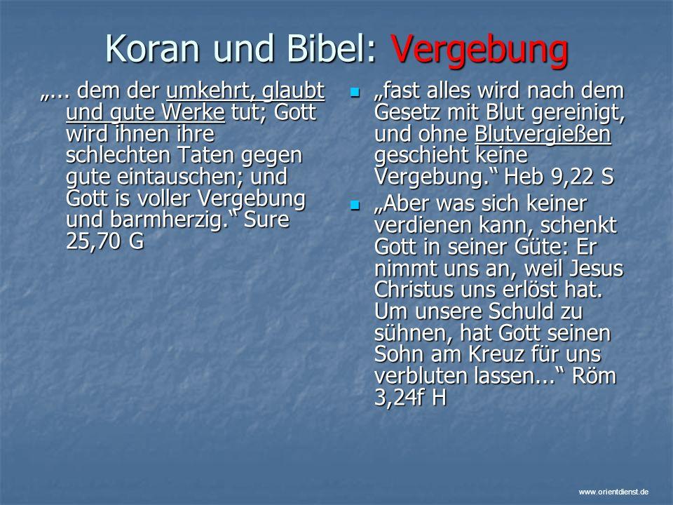 www.orientdienst.de Koran und Bibel: Vergebung... dem der umkehrt, glaubt und gute Werke tut; Gott wird ihnen ihre schlechten Taten gegen gute eintaus