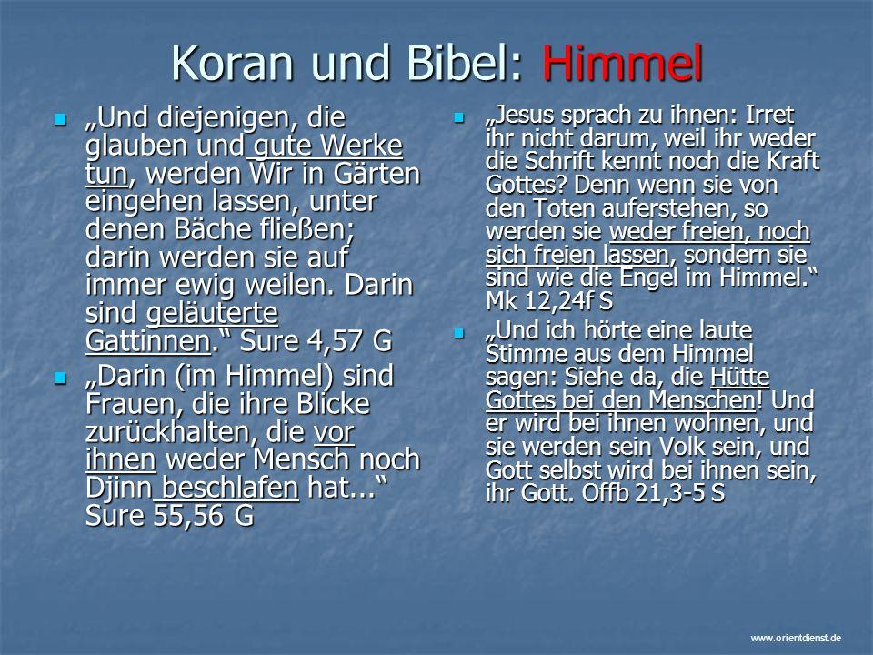 www.orientdienst.de Koran und Bibel: Himmel Und diejenigen, die glauben und gute Werke tun, werden Wir in Gärten eingehen lassen, unter denen Bäche fl