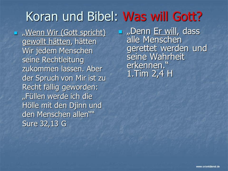 www.orientdienst.de Koran und Bibel: Was will Gott? Wenn Wir (Gott spricht) gewollt hätten, hätten Wir jedem Menschen seine Rechtleitung zukommen lass