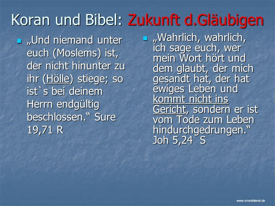 www.orientdienst.de Koran und Bibel: Zukunft d.Gläubigen Und niemand unter euch (Moslems) ist, der nicht hinunter zu ihr (Hölle) stiege; so ist`s bei