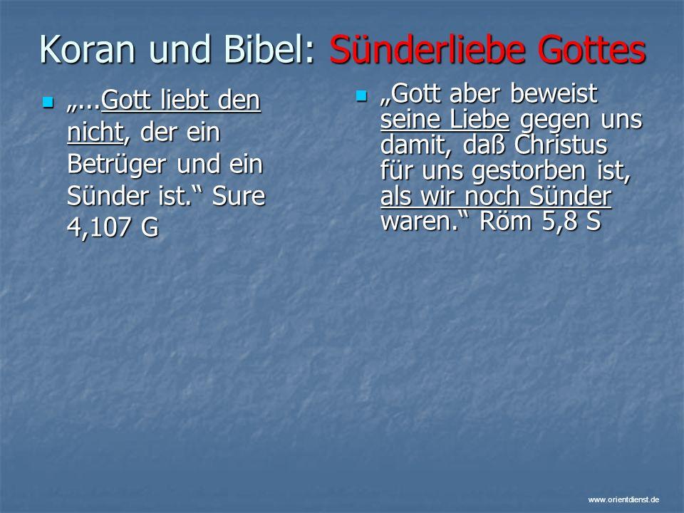 www.orientdienst.de Koran und Bibel: Sünderliebe Gottes...Gott liebt den nicht, der ein Betrüger und ein Sünder ist. Sure 4,107 G...Gott liebt den nic