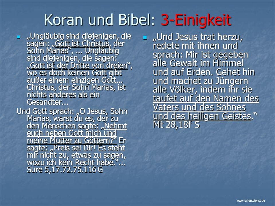 www.orientdienst.de Koran und Bibel: 3-Einigkeit Ungläubig sind diejenigen, die sagen: Gott ist Christus, der Sohn Marias,... Ungläubig sind diejenige