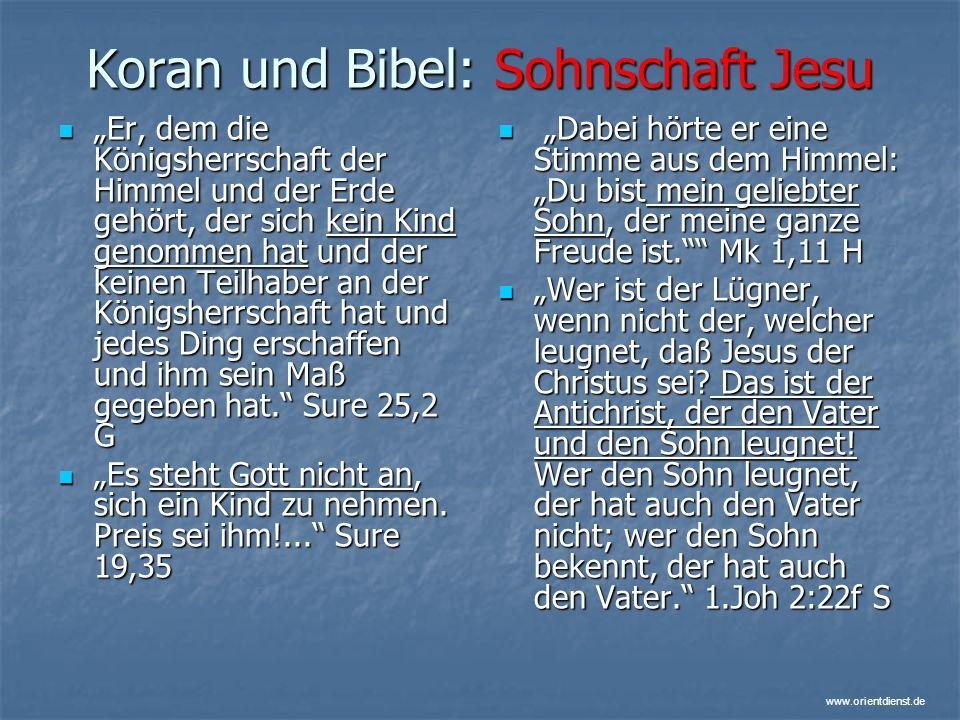 www.orientdienst.de Koran und Bibel: Sohnschaft Jesu Er, dem die Königsherrschaft der Himmel und der Erde gehört, der sich kein Kind genommen hat und