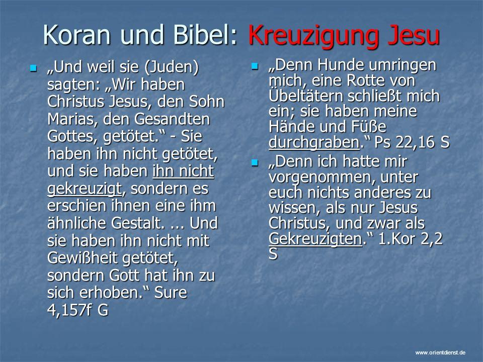 www.orientdienst.de Koran und Bibel: Kreuzigung Jesu Und weil sie (Juden) sagten: Wir haben Christus Jesus, den Sohn Marias, den Gesandten Gottes, get