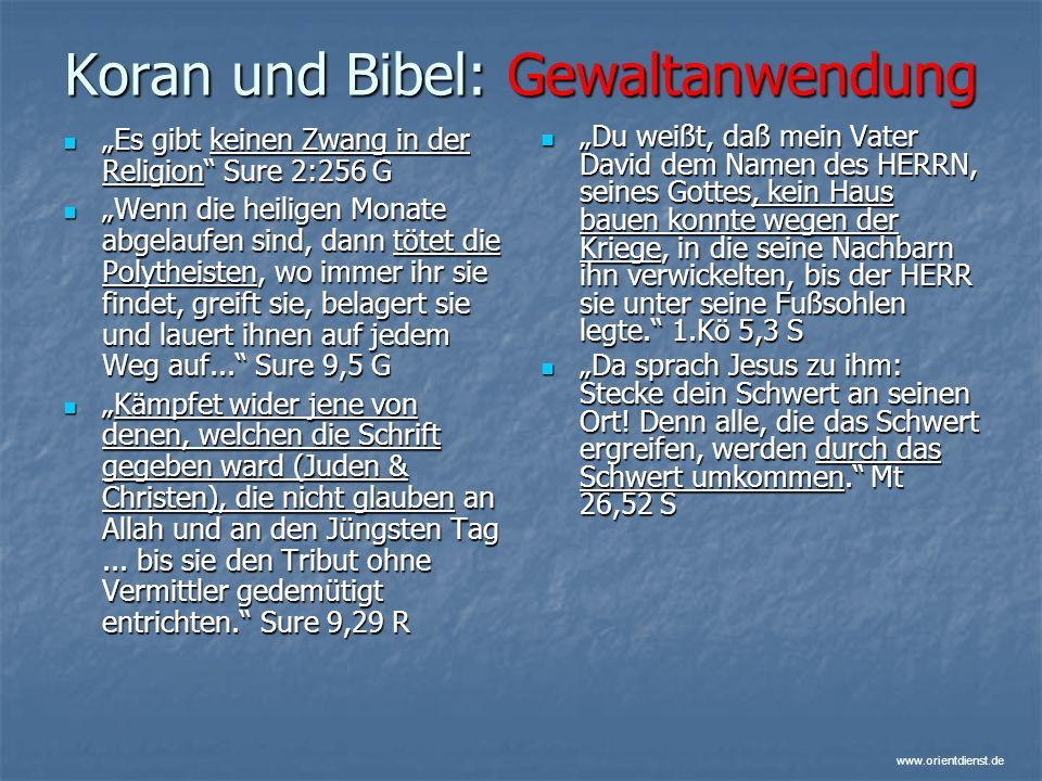 www.orientdienst.de Koran und Bibel: Gewaltanwendung Es gibt keinen Zwang in der Religion Sure 2:256 G Es gibt keinen Zwang in der Religion Sure 2:256