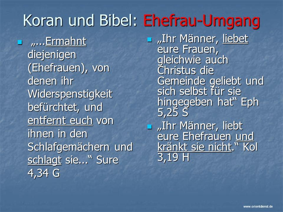 www.orientdienst.de Koran und Bibel: Ehefrau-Umgang...Ermahnt diejenigen (Ehefrauen), von denen ihr Widerspenstigkeit befürchtet, und entfernt euch vo