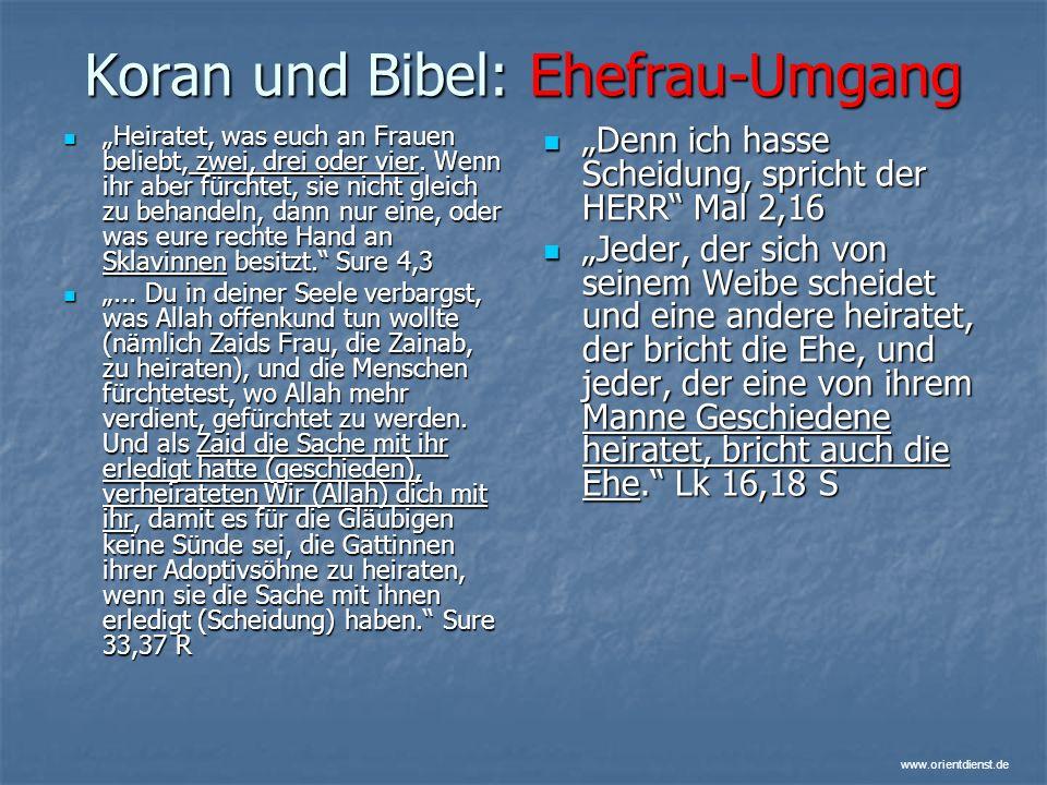 www.orientdienst.de Koran und Bibel: Ehefrau-Umgang Heiratet, was euch an Frauen beliebt, zwei, drei oder vier. Wenn ihr aber fürchtet, sie nicht glei