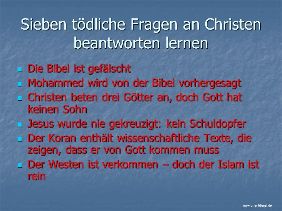 www.orientdienst.de Sieben tödliche Fragen an Christen beantworten lernen Die Bibel ist gefälscht Die Bibel ist gefälscht Mohammed wird von der Bibel