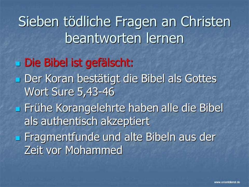 www.orientdienst.de Sieben tödliche Fragen an Christen beantworten lernen Die Bibel ist gefälscht: Die Bibel ist gefälscht: Der Koran bestätigt die Bi